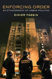 Enforcing Order: An Ethnography of Urban Policing - Didier Fassin